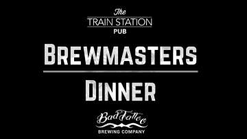Brewmasters Dinner w/ Bad Tattoo @ The Train Station Pub