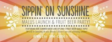 Sippin' on Sunshine - Malus Launch & Fruit Beer Party @ Spinnakers Brewpub |  |  |