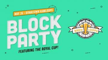 Brew Loops Block Party ft Royal Cup @ BrewLoops Beer Festival- Downtown Kamloops