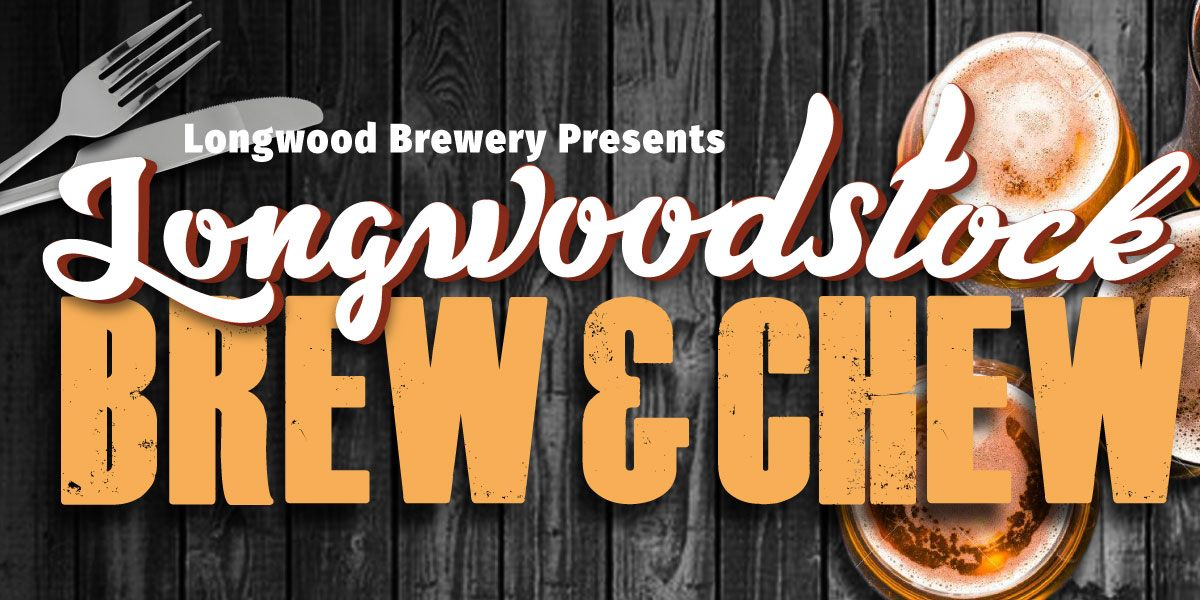 Longwoodstock Brew & Chew