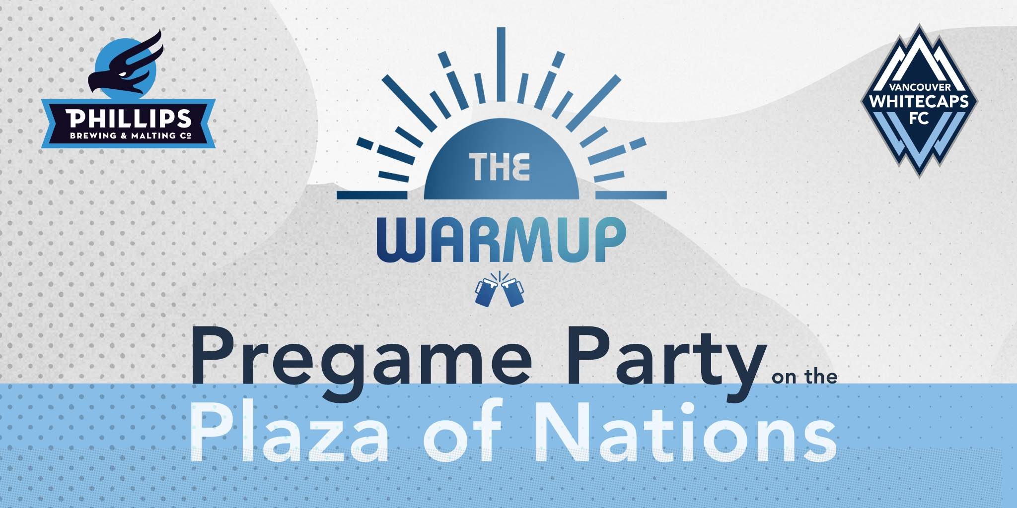 Vancouver Whitecaps FC And Phillips Beer Present The Warmup – Pregame Party On The Plaza Of Nations